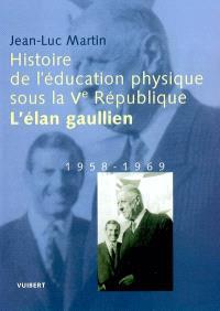 Histoire de l'éducation physique sous la Ve République. Volume 1, L'élan gaullien : 1958-1969