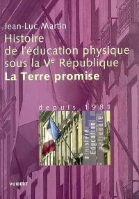 Histoire de l'éducation physique sous la Ve République. Volume 3, La terre promise : depuis 1981