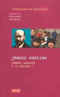 Janusz Korczak, comment surseoir à la violence ?