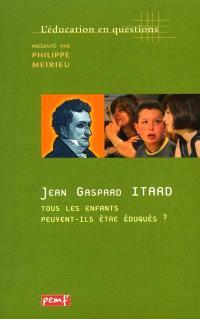 Jean-Gaspard Itard : tous les enfants peuvent-ils être éduqués ?