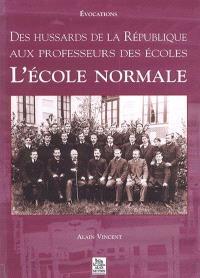 L'école normale : des hussards de la République aux professeurs des écoles