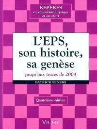 L'EPS, son histoire, sa genèse : de la gymnastique... aux compétences culturelles et méthodologiques, des manuels aux programmes, du maître de gymnastique au professeur agrégé d'EPS : jusqu'aux textes de 2004