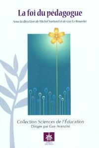La foi du pédagogue : fondements, figures, pratiques