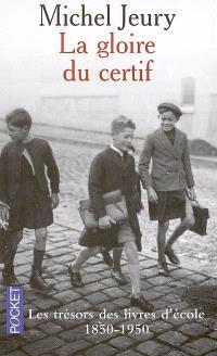 La gloire du certif : les trésors des livres d'école, 1850-1950