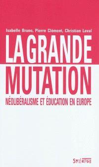 La grande mutation : néolibéralisme et éducation en Europe