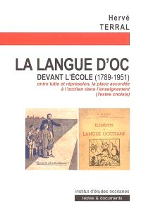 La langue d'oc devant l'école : textes choisis (1789-1951) : entre lutte et répression, la place accordée à l'occitan dans l'enseignement