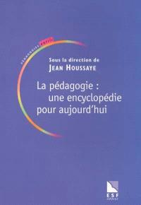 La pédagogie : une encyclopédie pour aujourd'hui