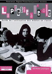 La presse à l'école : guide de l'utilisation des médias en classe : 50 fiches pratiques