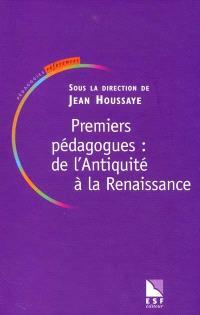 Les grands pédagogues. Volume 1, Premiers pédagogues : de l'Antiquité à la Renaissance