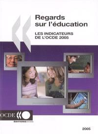 Regards sur l'éducation : les indicateurs de l'OCDE 2005