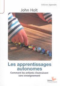 Les apprentissages autonomes : comment les enfants s'instruisent sans enseignement ?