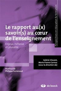 Le rapport au(x) savoir(s) au coeur de l'enseignement : enjeux, richesse et pluralité