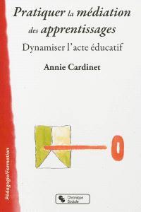 Pratiquer la médiation des apprentissages : dynamiser l'acte éducatif