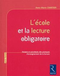 L'école et la lecture obligatoire : histoire et paradoxes des pratiques d'enseignement de la lecture