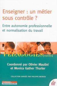 Enseigner, un métier sous contrôle ? : entre autonomie professionnelle et normalisation du travail