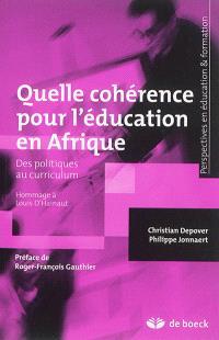 Quelle cohérence pour l'éducation en Afrique : des politiques au curriculum : hommages à Louis D'Hainaut