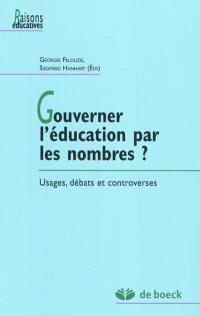 Gouverner l'éducation par les nombres ? : usages, débats et controverses