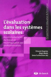 L'évaluation dans les systèmes scolaires : accommodements du travail et reconfiguration des professionnalités
