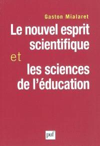 Le nouvel esprit scientifique et les sciences de l'éducation : essai pour établir un pont entre les sciences de la nature et les sciences de l'homme