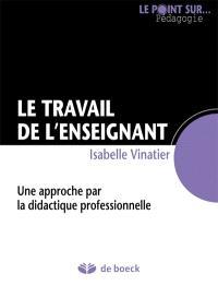 Le travail de l'enseignant : une approche par la didactique professionnelle