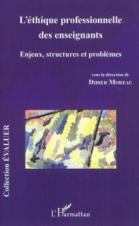 L'éthique professionnelle des enseignants : enjeux, structures et problèmes