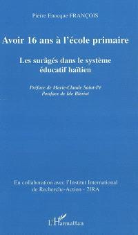 Avoir 16 ans à l'école primaire : les surâgés dans le système éducatif haïtien
