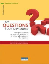 Des questions pour apprendre  : enseigner aux élèves à se poser des questions et à utiliser adéquatement les réponses