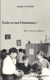 Écoles en mal d'instituteurs ! : que vivent nos enfants ?