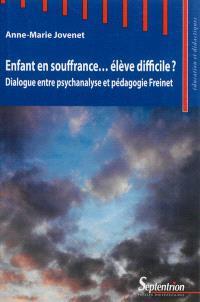 Enfant en souffrance... élève difficile ? : dialogue entre psychanalyse et pédagogie Freinet