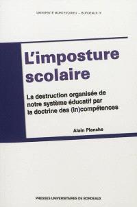 L'imposture scolaire : la destruction organisée de notre système éducatif par la doctrine des (in)compétences