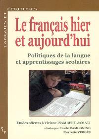 Le français hier et aujourd'hui : politiques de la langue et apprentissages scolaires : études offertes à Viviane Isambert-Jamati