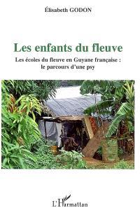 Les enfants du fleuve : les écoles du fleuve en Guyane française