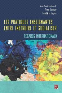 Les pratiques enseignantes  : entre instruire et socialiser : regards internationaux