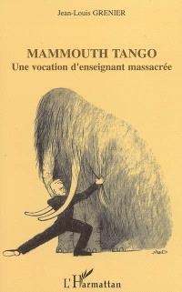 Mammouth tango : une vocation d'enseignant massacrée