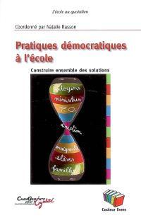 Pratiques démocratiques à l'école : construire ensemble des solutions