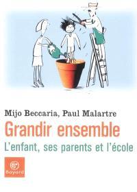 Grandir ensemble : l'enfant, ses parents et l'école : entretiens avec Bernard Gorce