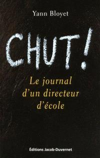 Chut ! : le journal d'un directeur d'école