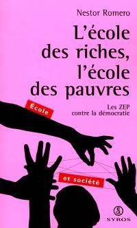 L'école des riches, l'cole des pauvres : les ZEP contre la démocratie