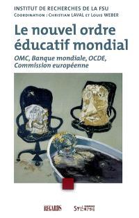 Le nouvel ordre éducatif mondial : OMC, Banque mondiale, OCDE, Commission européenne