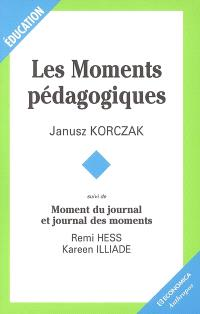 Les moments pédagogiques. Suivi de Moment du journal et journal des moments