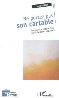 Ne portez pas son cartable : paroles d'un rééducateur de l'Education nationale