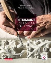 Le patrimoine : une passion, des hommes : voyage au coeur de nos régions
