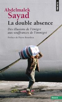 La double absence : des illusions de l'émigré aux souffrances de l'immigré