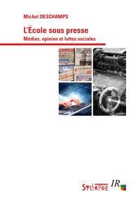 L'école sous presse : médias, opinion et luttes sociales