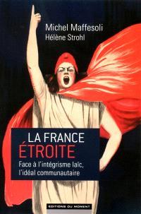 La France étroite : face à l'intégrisme laïc, l'idéal communautaire