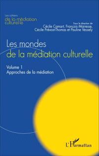 Les mondes de la médiation culturelle. Volume 1, Approches de la médiation