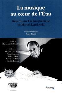 La musique au coeur de l'Etat : regards sur l'action publique de Marcel Landowski