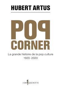 Pop corner : la grande histoire de la pop culture, 1920-2020