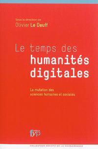 Le temps des humanités digitales : la mutation des sciences humaines et sociales
