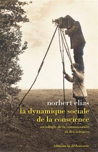 La dynamique sociale de la conscience : sociologie de la connaissance et des sciences